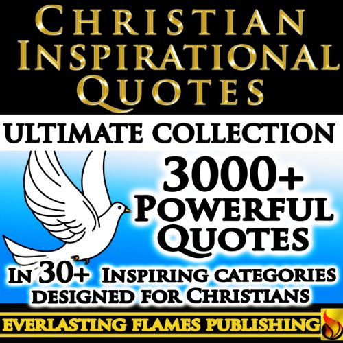 CHRISTIAN INSPIRATIONAL QUOTES - 3000+ Inspirational and Motivational Quotes about God, Jesus, Chrisitanity and Christian Living Designed Specifically for - Quotes Bible Jesus