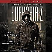 Euphoria Z: Euphoria Z, Book 1 | Luke Ahearn