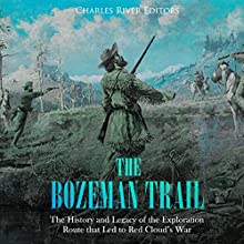 The Bozeman Trail: The History and Legacy of the Exploration Route That Led to Red Cloud's War Audiobook by Charles River Editors Narrated by Bill Hare