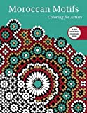 Moroccan Motifs: Coloring for Artists (Creative Stress Relieving Adult Coloring Book Series)