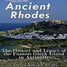 Ancient Rhodes: The History and Legacy of the Famous Greek Island in Antiquity Audiobook by Charles River Editors Narrated by Mark Norman
