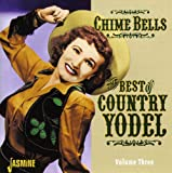 Chime Bells: The Best of Country Yodel, Volume Three [ORIGINAL RECORDINGS REMASTERED]