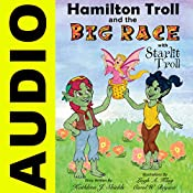 Hamilton Troll and the Big Race: The Hamilton Troll Adventures, Book 12 | Kathleen J. Shields