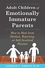 Adult Children of Emotionally Immature Parents: How to Heal from Distant, Rejecting, or Self-Involved Parents Kindle Edition