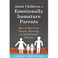 Adult Children of Emotionally Immature Parents: How to Heal from Distant, Rejecting, or Self-Involved Parents (English…