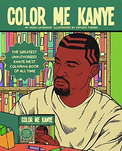 Color Me Kanye: The Greatest Unauthorized Kanye West Coloring Book of All - Kanye Style West