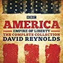 America: Empire of Liberty: The Complete BBC Radio 4 Series Radio/TV Program by David Reynolds Narrated by David Reynolds