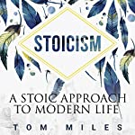 Stoicism: A Stoic Approach to Modern Life | Tom Miles