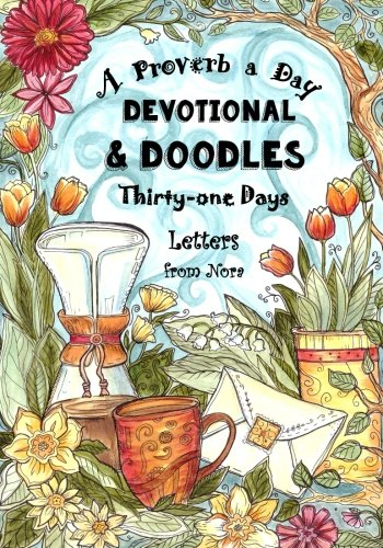 A Proverb a Day - Devotional and Doodles - Thirty-one Days: Letters from Nora - A Therapeutic Coloring Book & Devotional Journal for Christian Women ... Curriculum and Devotional for Church Groups)