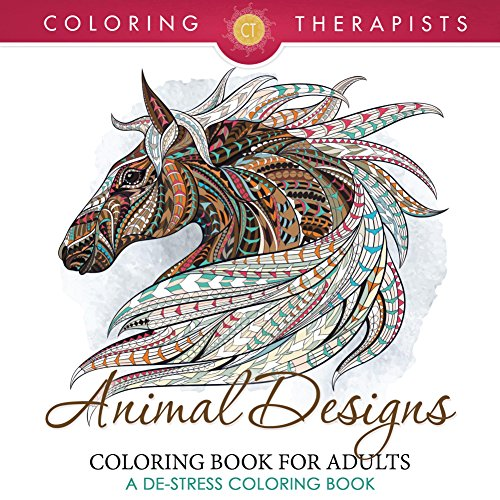 Animal Designs Coloring Book For Adults - A De-Stress Coloring Book (Animal Designs and Art Book Series) (Artwork Printable Graphic)