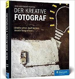 5bd858714a67d Der kreative Fotograf: Neue Impulse für außergewöhnliche Bilder ...