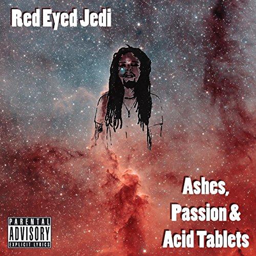 Ashes, Passion & Acid Tablets [Explicit]