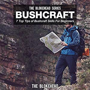 Bushcraft: 7 Top Tips Of Bushcraft Skills For Beginners (The Blokehead Success Series) Audiobook