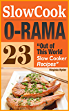 Slow-Cook-O-Rama: 23 Out of This World Slow Cooker Recipes (Overnight Cooking, Crock-Pot, Casseroles) (English Edition)