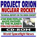 Project Orion Nuclear Pulse Rocket, Technical Reports on the Orion Concept, Atomic Bombs Propelling Massive Spaceships to the Planets, External Pulsed Plasma Propulsion (CD-ROM)