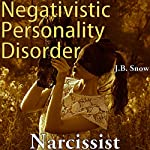 Narcissist: Negativistic Personality Disorder: Transcend Mediocrity, Book 176   J.B. Snow