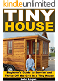Tiny House: Beginner's Guide to Survive and Thrive Off the Grid in a Tiny House