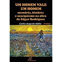 Um Homem Vale Um Homem: memória, história e anarquismo na obra de Edgar Rodrigues (Portuguese Edition)