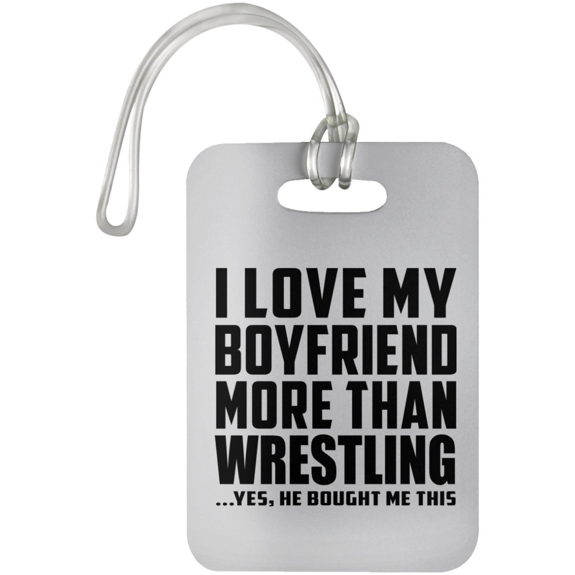 I Love My Boyfriend More Than Wrestling .He Bought Me This - Luggage Tag, Suitcase Bag ID Tag