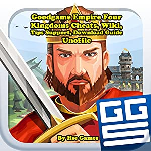 Goodgame Empire Four Kingdoms Cheats, Wiki, Tips Support, Download Guide Unofficial Audiobook