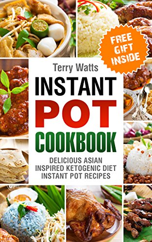 Instant Pot Cookbook: Delicious Asian Inspired Ketogenic Diet Instant Pot Recipes by Terry Watts