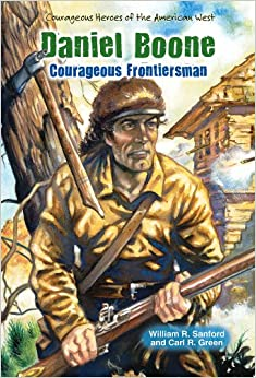 Daniel Boone: Courageous Frontiersman (Courageous Heroes of the American West)