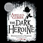 The Dark Heroine: Dinner with a Vampire | Abigail Gibbs