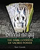 sheela na gig the dark goddess of sacred power