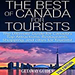 The Best of Canada for Tourists 2nd Edition: The Ultimate Guide for Canada's Top Attractions, Restaurants, Shopping, and Cities for Tourists! |  Getaway Guides