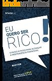Eu Quero Ser Rico - 2018: Passo a passo para alcançar a Tranquilidade Financeira