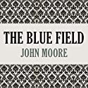 The Blue Field Audiobook by John Moore Narrated by Graeme Malcolm