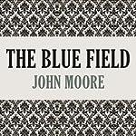 The Blue Field   John Moore