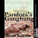 Pandora's Gangbang: Rough Group Sex Out of the Box: A Paranormal Rough Sex Erotica Story | Diana Katsaros