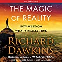 The Magic of Reality: How We Know What's Really True Hörbuch von Richard Dawkins Gesprochen von: Richard Dawkins, Lalla Ward