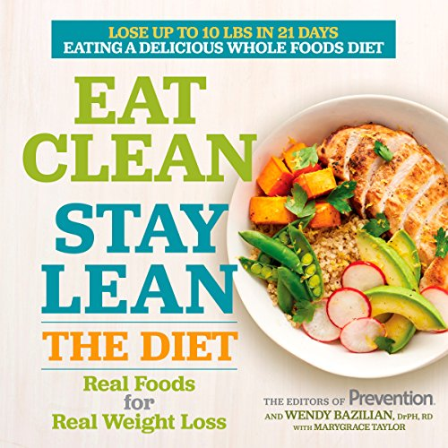 Eat Clean, Stay Lean: The Diet: Real Foods for Real Weight Loss by The Editors of Prevention, Wendy Bazilian