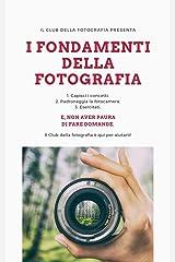 I fondamenti della fotografia: 10 lezioni introduttive alla fotografia di base (Formazione Fotografica Vol. 1) (Italian Edition) Kindle Edition