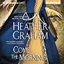 Come the Morning: Graham Clan, Book 1 Audiobook by Heather Graham Narrated by Sandra Burr
