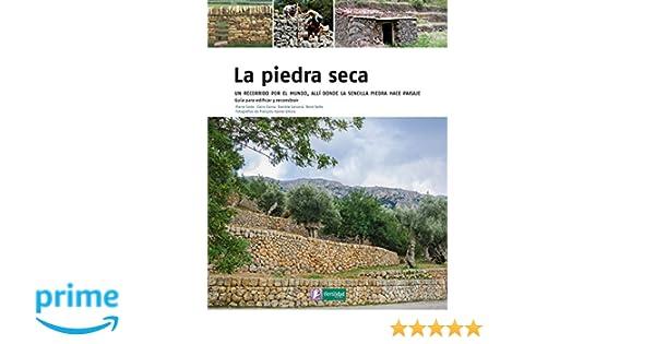 La piedra seca: Un recorrido por el mundo, allí donde la sencilla piedra hace paisaje Saber Hacer: Amazon.es: Pierre Coste, Claire Cornu, Daniele Larcena, ...