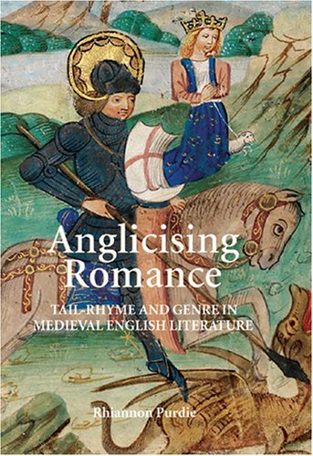 Anglicising Romance: Tail-Rhyme and Genre in Medieval English Literature (Studies in Medieval Romance) by D.S.Brewer