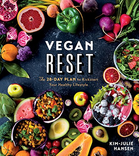 Vegan Reset: The 28-Day Plan to Kickstart Your Healthy Lifestyle by Kim-Julie Hansen