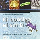 Ni contigo ni sin ti - guia para conocer los microbios