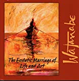 The Ecstatic Marriage of Life and Art