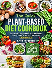 The Quick Plant-Based Diet Cookbook: Easy and Delicious Vegan Recipes for Beginners to Reset Your Body and Liv