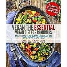 Vegan: The Essential Vegan Diet For Beginners Over 100 Delicious Vegan Recipes Plus 7 Day Meal Plan (Vegan Cookbook, Vegan Cookbooks, Vegan Cooking Book, Vegetarian Recipes Book)