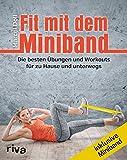 Fit mit dem Miniband: Die besten Übungen und Workouts für zu Hause und unterwegs. Inkl. Miniband