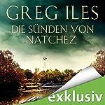 Die Sünden von Natchez (Natchez 3) | Greg Iles