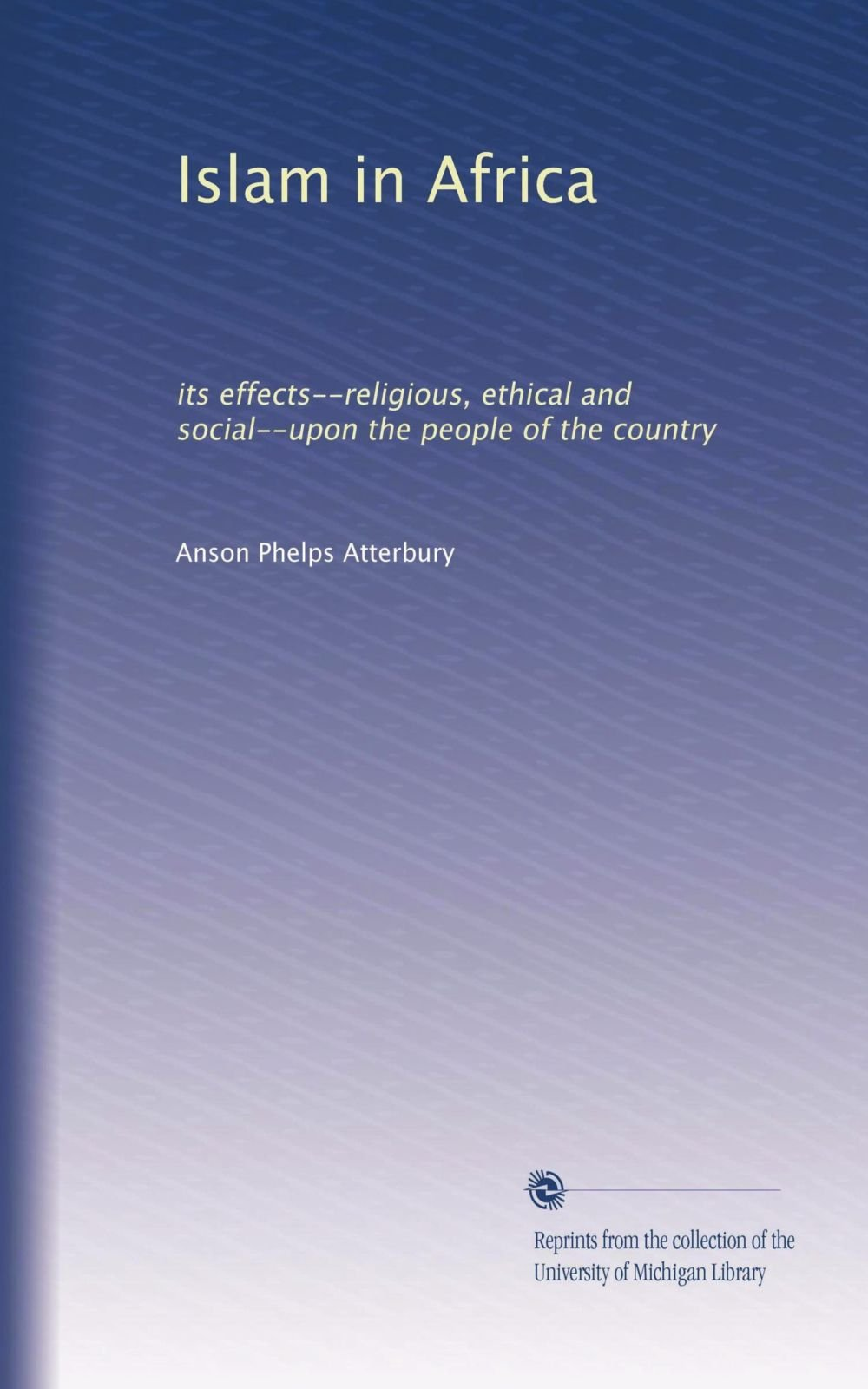 Download Islam in Africa: its effects--religious, ethical and social--upon the people of the country pdf