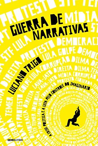Guerra de narrativas – A crise política e a luta pelo controle do imaginário