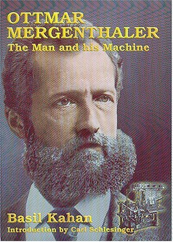 Ottmar Mergenthaler  The Man And His Machine   A Biographical Appreciation Of The Inventor On His Centennial