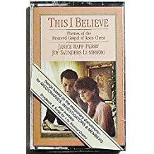 This I Believe: Themes of the Restored Gospel of Jesus Christ By Janice Kapp Perry and Joy Saunders Lundberg (Audio Cassette)